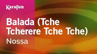 Karaoke Balada (Tche Tcherere Tche Tche) - Nossa *