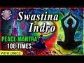 Peace Mantra For Meditation 108 Times With Lyrics | Swastina Indro Vriddhashravah | Morning Chant mp3