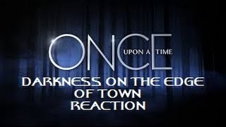 ONCE UPON A TIME - 4X12 DARKNESS ON THE EDGE OF TOWN REACTION