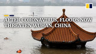 Floods threatening Wuhan in latest challenge for Chinese city at first epicentre of pandemic
