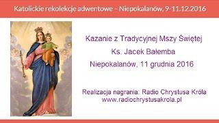 Rekolekcje adwentowe cz.6, Kazanie, Ks. Jacek Bałemba, Niepokalanów 11-12-2016