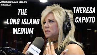 Theresa Caputo -Long Island Medium - Skeptics, Techniques, Criticism - Jim Norton & Sam Roberts