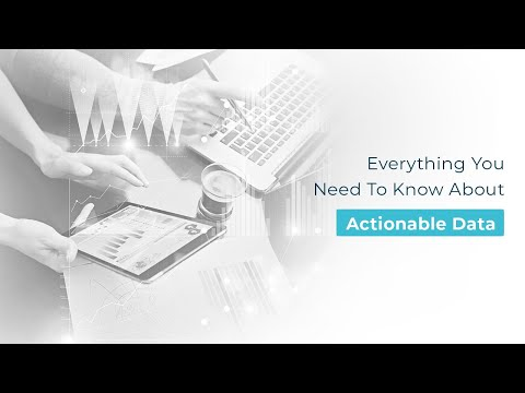 Everything You Need To Know About Actionable Data