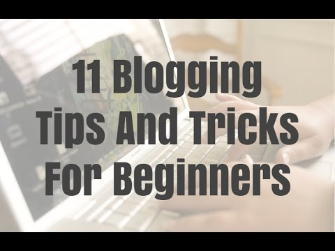 11 Blogging Tips And Tricks For Beginners