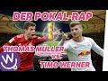 Der Pokal-Rap - Thomas Müller vs. Timo Werner
