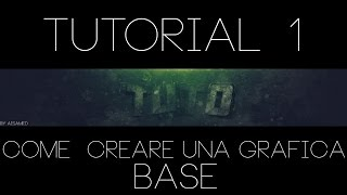 COME DIVENTARE UN GFX(GRAFICO) TUTORIAL 1!:  BG BASE!