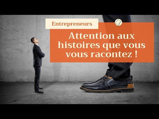 Entrepreneurs : Attention aux histoires que vous vous racontez !