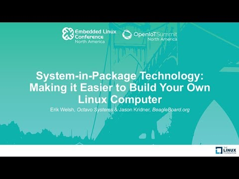 System-in-Package Technology: Making it Easier to Build Your Own Linux Computer - Erik Welsh