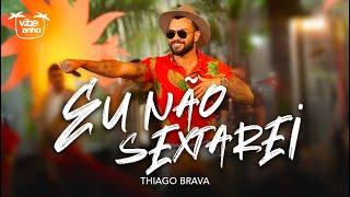 Thiago Brava - Eu Não Sextarei (CLIPE OFICIAL)