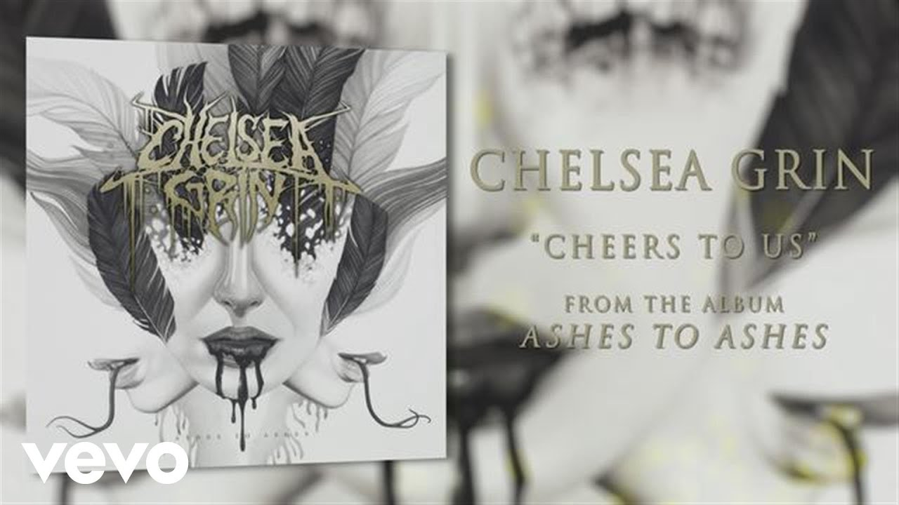 chelsea-grin-cheers-to-us-audio-chelseagrinvevo