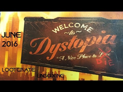 June 2016 - LootCrate Unboxing  - Welcome to Dystopia