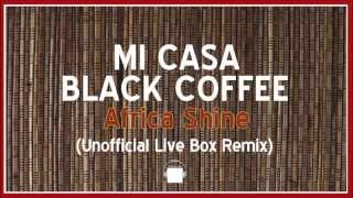 MI CASA   BLACK COFFEE   Africa Shine Unofficial Live Box Remix