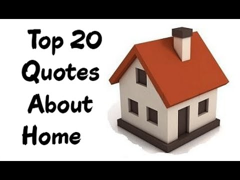 Top 20 Quotes About Home Home Quotes Sayings Youtube