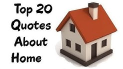 Top 20 Quotes About Home, Home Quotes & Sayings