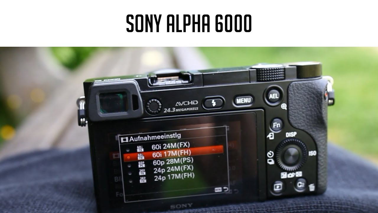 Sony Alpha 6000 im Test - YouTube