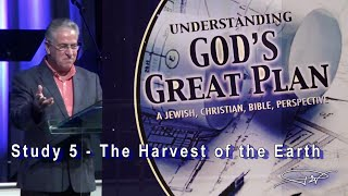 Understanding God's Great Plan Study 5 - The Harvest of the Earth