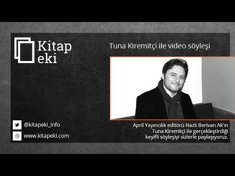 Tuna Kiremitçi ile video söyleşi