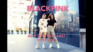 BLACKPINK - '마지막처럼 AS IF IT'S YOUR LAST   [cover dance] by 怡庭Reina& 辰羚