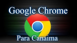 Tutorial: Como Descargar Google Chrome ( Original ) Para Canaima 2015