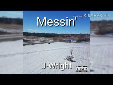 J-Wright - Messin' Prod. Kyle Beats