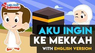 Lagu Anak Islami - Pergi Ke Mekah With English Version - Lagu Anak Indonesia
