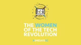The Women of the Tech Revolution - SheSays Singapore