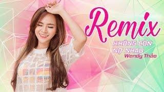 Wendy Thảo - Remix Không Còn Nợ Nhau