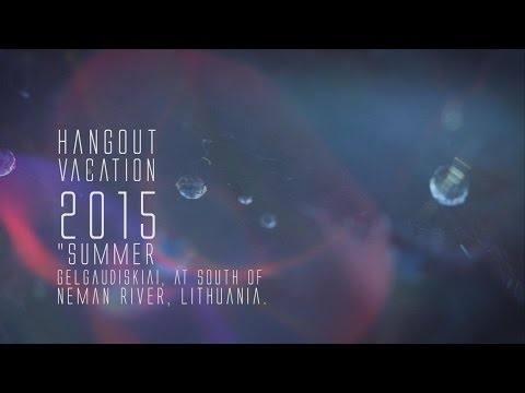 Hangout Vacation Gelgaudiskis 2015 (Magic Lantern RAW 60fps)
