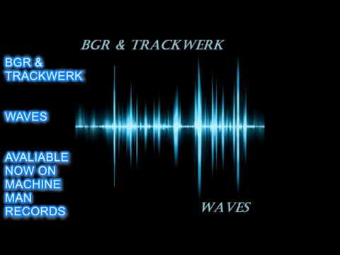 BGR & TRACKWERK - WAVES - HOUSE - TECHNO