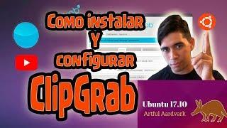 Como descargar videos de youtube gratis - ubuntu - con /clipgrab