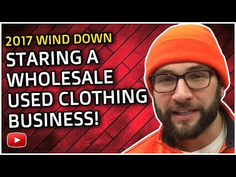 2017 wind down + staring a wholesale used clothing business!