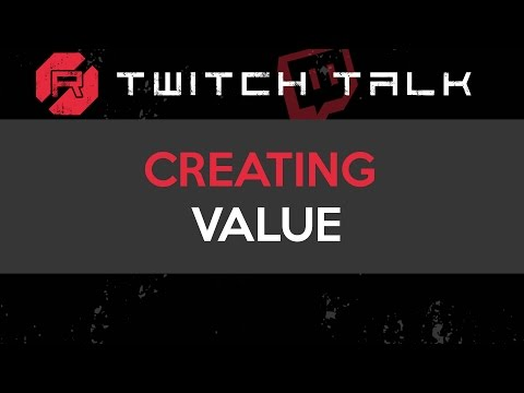 Twitch Talk - Creating Value