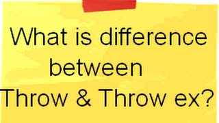 c# (Csharp) interview questions and answers:-What is the difference between Throw and Throw ex ?