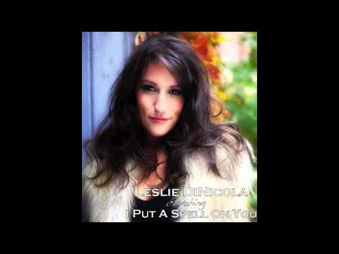 I Put A Spell On You by Screamin' Jay Hawkins- covered by Leslie DiNicola