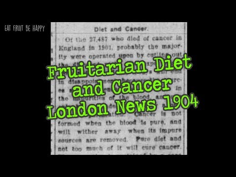 Fruitarian Diet And Cancer - London News 1904