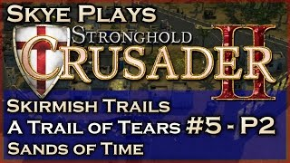 Stronghold Crusader 2 ► A Trail of Tears - Mission 5 - Sands of Time (Part 2) ◀ Skirmish Trail