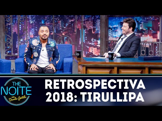 Retrospectiva 2018: Tirullipa | The Noite (06/03/19)