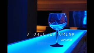 """A Chilled Drink"", chilled/pop/jazz track, Gary Ames"