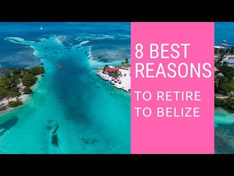 8 Best reasons to retire to Belize.  Living in Belize!