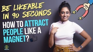 How to be LIKEABLE & Attract People Like A Magnet? Make people Like you Instantly