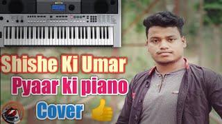 shishe ki umar pyar ki piano song