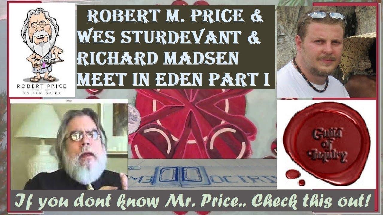 Ph.D. Robert M. Price & Wes Sturdevant & Richard Madsen meet in Eden Part I