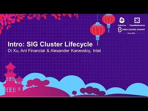 Intro: SIG Cluster Lifecycle - Di Xu, Ant Financial & Alexander Kanevskiy, Intel