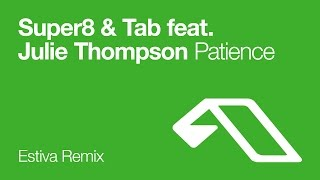 Super8 & Tab feat. Julie Thompson - Patience (Estiva Remix)