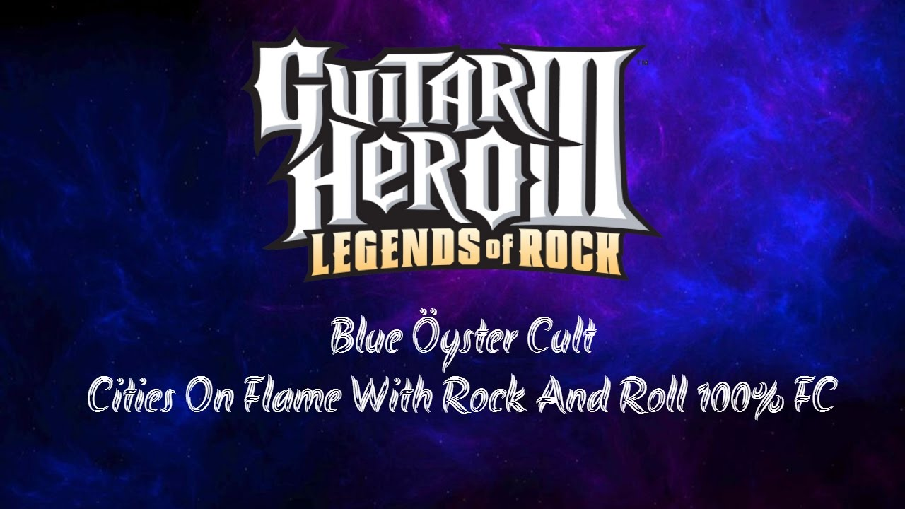 Guitar Hero 3 PC: Blue Öyster Cult - Cities On Flame With ...