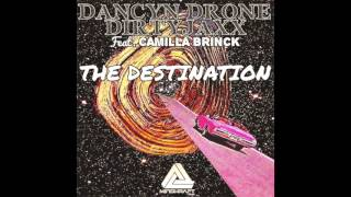 Dancyn Drone & Dirtyjaxx Feat. Camilla Brinck - The Destination (Original Mix) OUT AUG 31st