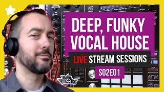 House Music Live Stream Sessions S02E01 Deep House, Vocal House, Funky House, Tech House