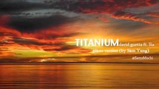 Titanium - David Guetta ft. Sia (Piano Version) - by Sam Yung