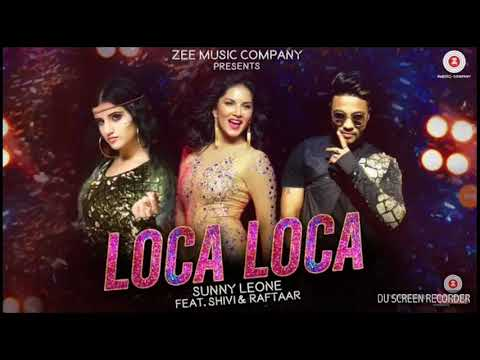 Loca Loca | Sunny Leone | Raftaar | Shivi...