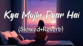 Kya mujhe pyar hai (Tum Kyu Chale Aate Ho) - Slow And Reverb